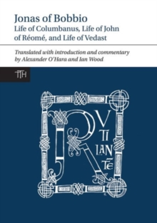 Jonas of Bobbio : Life of Columbanus, Life of John of Reome, and Life of Vedast, Hardback Book