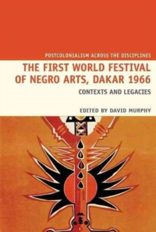 The First World Festival of Negro Arts, Dakar 1966 : Contexts and Legacies, Hardback Book