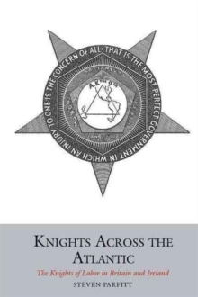 Knights Across the Atlantic : The Knights of Labor in Britain and Ireland, Hardback Book