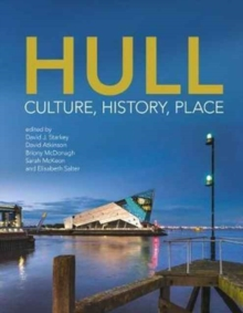 Hull : Culture, History, Place, Hardback Book