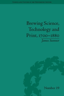 Brewing Science, Technology and Print, 1700-1880, PDF eBook