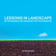 Lessons in Landscape: 80 Techniques for Taking Better Photographs, Paperback / softback Book