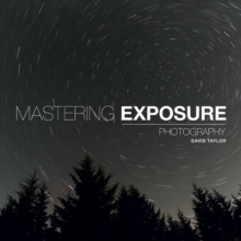 Mastering Exposure : The Definitive Guide for Photographers, Paperback / softback Book