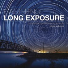 Mastering Long Exposure : The Definitive Guide for Photographers, Paperback / softback Book