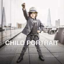 Mastering Child Portrait Photography : A Definitive Guide for Photographers, Paperback / softback Book