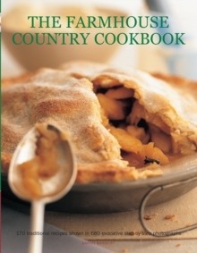 The Farmhouse Country Cookbook : 170 Traditional Recipes Shown in 580 Evocative Step-by-Step Photographs, Paperback / softback Book