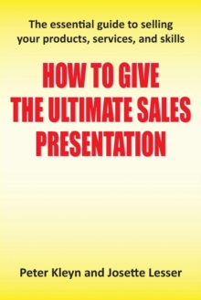 How to Give the Ultimate Sales Presentation - The Essential Guide to Selling Your Products, Services and Skills, Paperback / softback Book