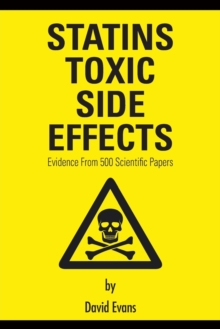 Statins Toxic Side Effects: Evidence From 500 Scientific Papers, Paperback / softback Book