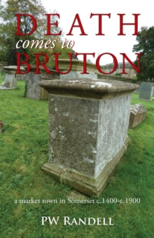 Death Comes to Bruton - a Market Town in Somerset c.1400 - C.1900, Paperback Book