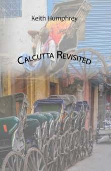 Calcutta Revisited - Exploring Calcutta Through its Backstreets and Byways, Paperback / softback Book