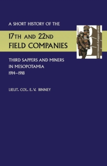 Short History of the 17th and 22nd Field Companies, Third Sappers and Miners, in Mesopotamia 1914-1918, Paperback Book