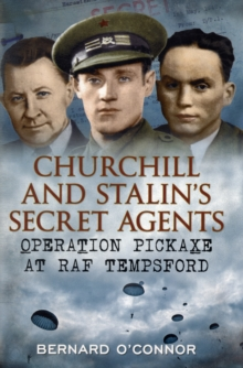 Churchill and Stalin's Secret Agents : Operation Pickaxe at RAF Tempsford, Hardback Book