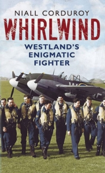 Whirlwind : Westland's Enigmatic Fighter, Hardback Book