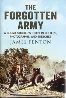Forgotten Army : A Burma Soldier's Story in Letters, Photographs and Sketches, Hardback Book