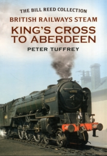 British Railways Steam - King's Cross to Aberdeen : From the Bill Reed Collection, Paperback Book