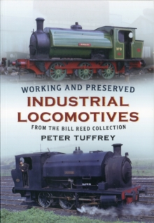 Working and Preserved Industrial Locomotives : From the Bill Reed Collection, Paperback Book