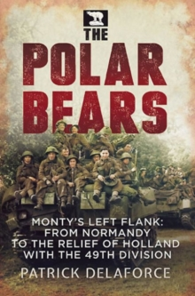 Polar Bears : Monty'S Left Flank: from Normandy to the Relief of Holland with the 49th, Paperback Book