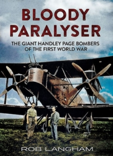 Bloody Paralyser : The Giant Handley Page Bombers of the First World War, Hardback Book