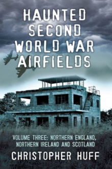 Haunted Second World War Airfields : Northern England and Northern Ireland Volume three, Paperback / softback Book