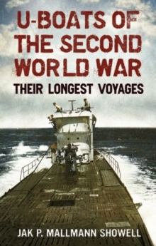 U-boats of the Second World War : Their Longest Voyages, Hardback Book