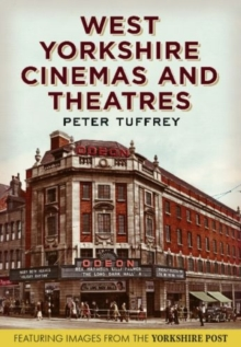 West Yorkshire Cinemas and Theatres : From the Yorkshire Post Picture Archives, Paperback Book