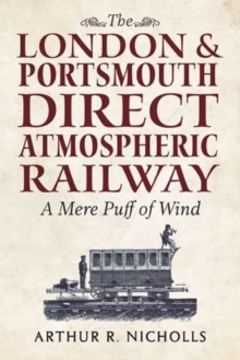 The London & Portsmouth Direct Atmospheric Railway : 'A Mere Puff of Wind', Paperback Book