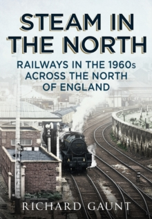 Steam in the North : Railways in the 1960s Across the North of England, Paperback Book