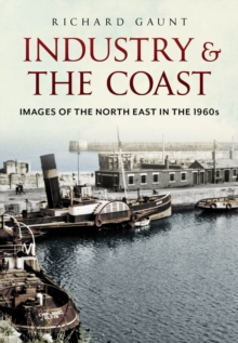 Industry and the Coast : Images of the North East in the 1960s, Paperback Book