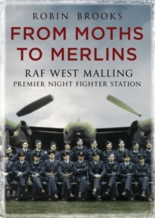From Moths to Merlins : RAF West Malling: Premier Night Fighter Station, Paperback / softback Book