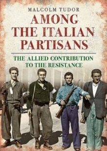 Among the Italian Partisans : The Allied Contribution to the Resistance, Hardback Book