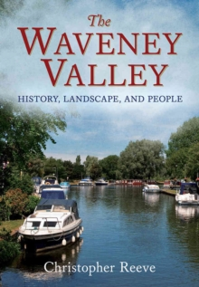 Waveney Valley : History, Landscape and People, Paperback / softback Book
