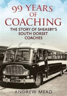99 Years of Coaching : The Story of Sheasby's South Dorset Coaches, Paperback / softback Book