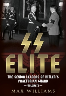 SS Elite - The Senior Leaders of Hitler's Praetorian Guard, Hardback Book