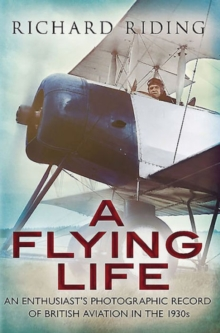 Flying Life : An Enthusiast's Photographic Record of British Aviation in the 1930s, Paperback / softback Book