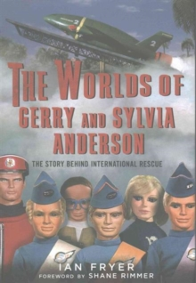 The Worlds of Gerry and Sylvia Anderson : The Story Behind International Rescue, Hardback Book