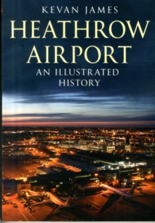 Heathrow Airport : An Illustrated History, Paperback Book