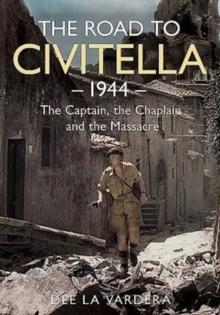 The Road to Civitella 1944 : The Captain, the Chaplain and the Massacre, Hardback Book
