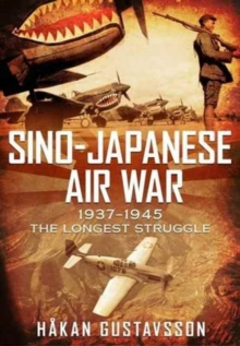 Sino-Japanese Air War 1937-1945 : The Longest Struggle, Hardback Book