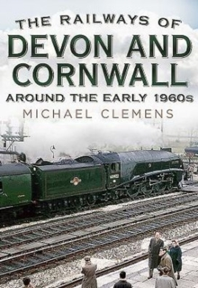 The Railways of Devon and Cornwall Around the Early 1960s, Hardback Book