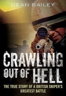 Crawling Out of Hell : The True Story of a British Sniper's Greatest Battle, Paperback Book