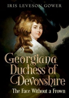 The Face Without a Frown : Georgiana Duchess of Devonshire, Paperback / softback Book
