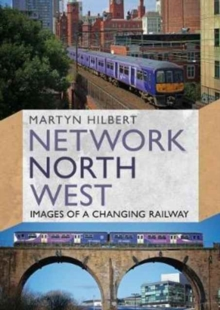 Network North West : Images of a Changing Railway, Paperback / softback Book