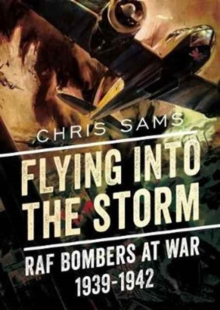 Flying into the Storm : RAF Bombers at War 1939-1942, Hardback Book