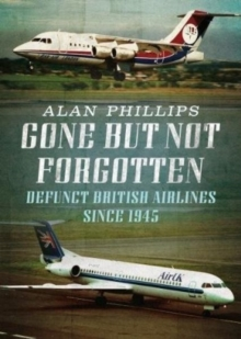 Gone but Not Forgotten : Defunct British Airlines Since 1945, Paperback Book