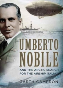 Umberto Nobile and the Arctic Search for the Airship Italia, Hardback Book