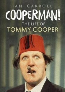 Cooperman! : The Life of Tommy Cooper, Hardback Book