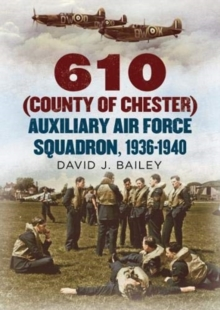 610 (County of Chester) Auxiliary Air Force Squadron, 1936-1940, Hardback Book