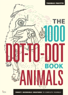 The 1000 Dot-To-Dot Book: Animals : Twenty incredible creatures to complete yourself., Paperback / softback Book