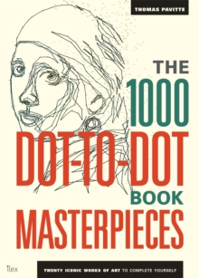 The 1000 Dot-to-Dot Book: Masterpieces : Twenty Iconic Works of Art to Complete Yourself, Paperback Book