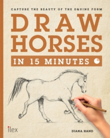 Draw Horses in 15 Minutes : Capture the Beauty of the equine form, Paperback Book